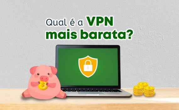 A VPN mais barata de 2019. Várias para você escolher!